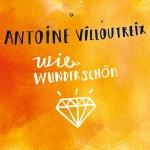 Antoine Villoutreix - Wie Wunderschön (Illustration Ulrike Jensen)